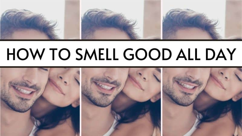 how to smell good all day
