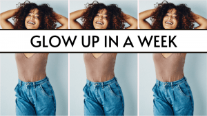 glow up challenge: how to glow up in a week